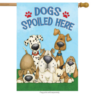 Dogs Spoiled Here House Flag -h00396