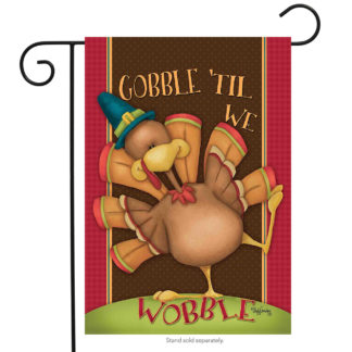 Gobble Till We Wobble Garden Flag -g00507